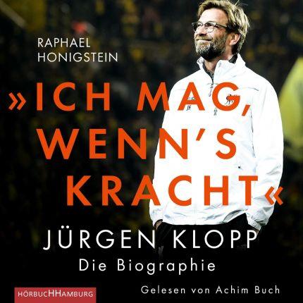Ich mag, wenn's kracht. Jürgen Klopp. Die Biographie