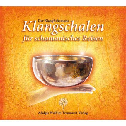 Der KlangSchamane: Klangschalen für schamanisches Reisen