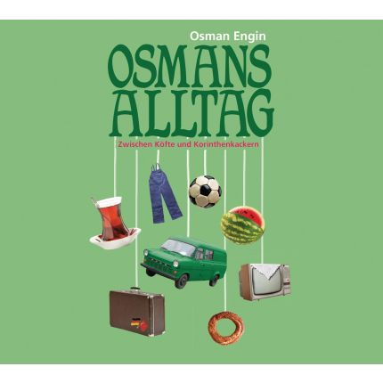 Osmans Alltag – Zwischen Köfte und Korinthenkackern