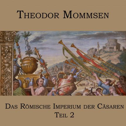 Theodor Mommsen - Das Römische Imperium der Cäsaren (2)