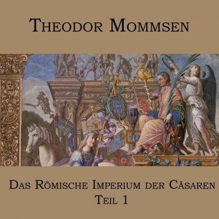 Theodor Mommsen - Das Römische Imperium der Cäsaren (1)