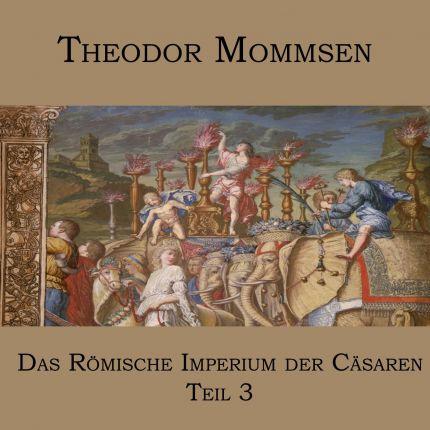 Theodor Mommsen - Das Römische Imperium der Cäsaren (3)