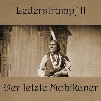 Lederstrumpf - Band 2: Der letzte Mohikaner